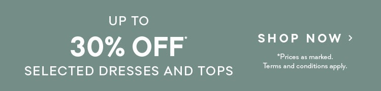 Up to 30% Off selected Dresses and Tops