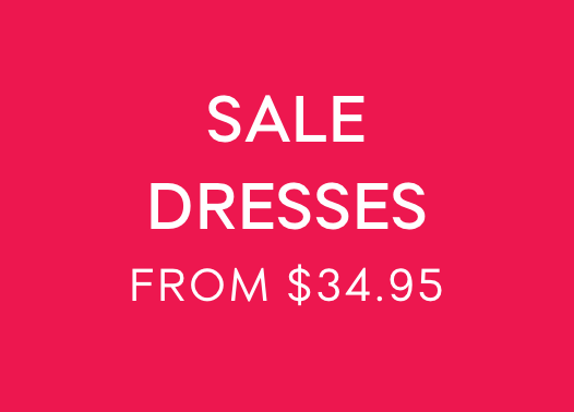 SALE DRESSES FROM $34.95