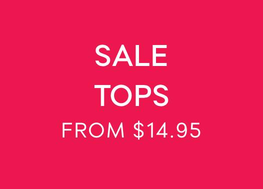 SALE TOPS FROM $14.95