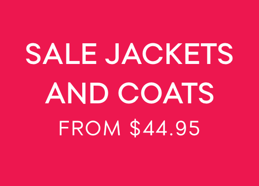 SALE JACKETS & COATS FROM $44.95